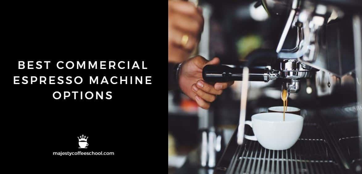 BEST COMMERCIAL ESPRESSO MACHINE OPTIONS
