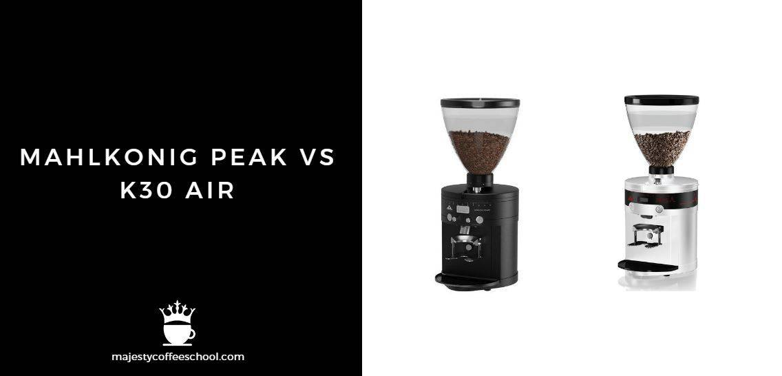 Mahlkonig Peak vs K30 Air