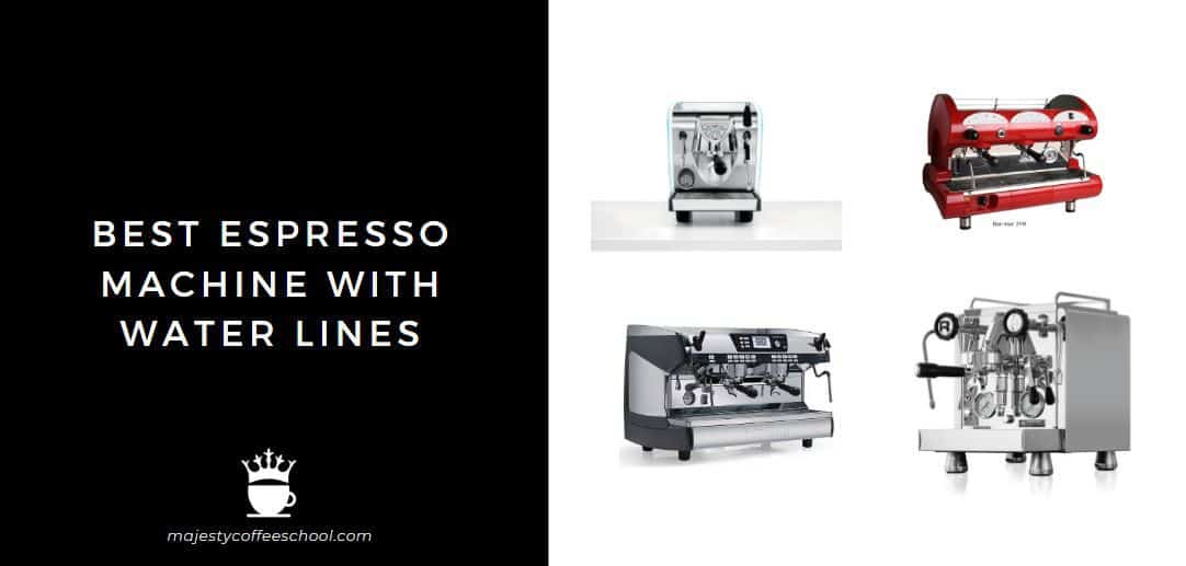 best espresso machine with water line