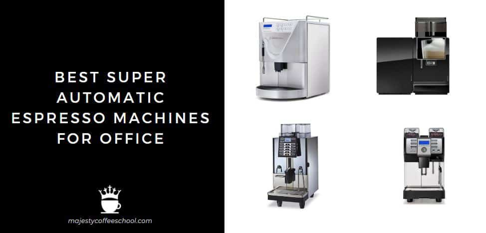 BEST SUPER AUTOMATIC ESPRESSO MACHINE FOR OFFICE