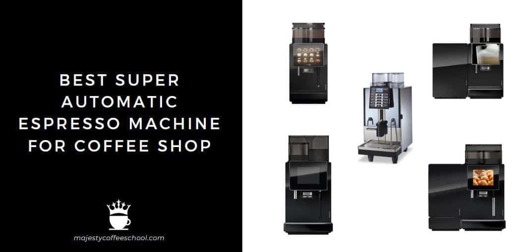 best super automatic espresso machine for coffee shop