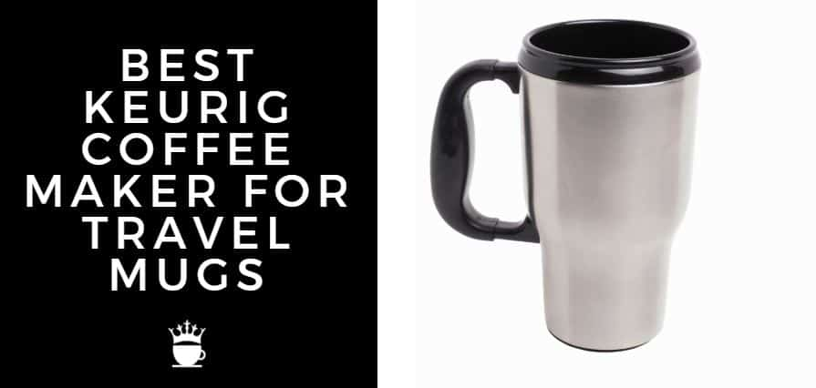 BEST KEURIG COFFEE MAKER FOR TRAVEL MUGS