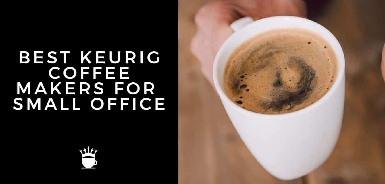 BEST KEURIG COFFEE MAKERS FOR SMALL OFFICE