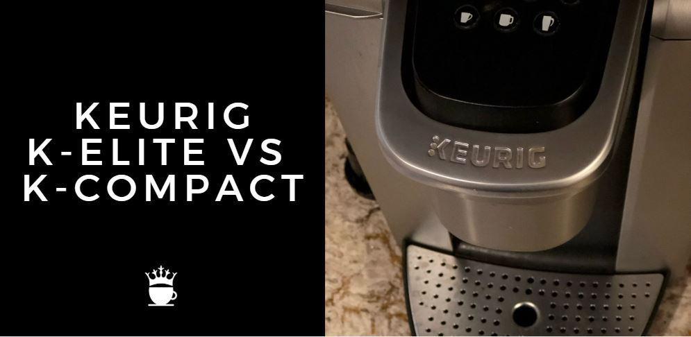KEURIG K ELITE VS K COMPACT
