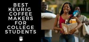 best keurig coffee makers for college students