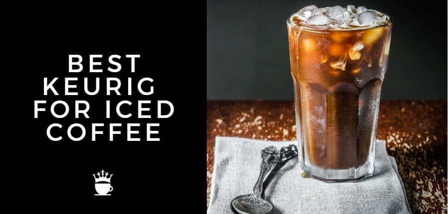 best keurig machine for iced coffee