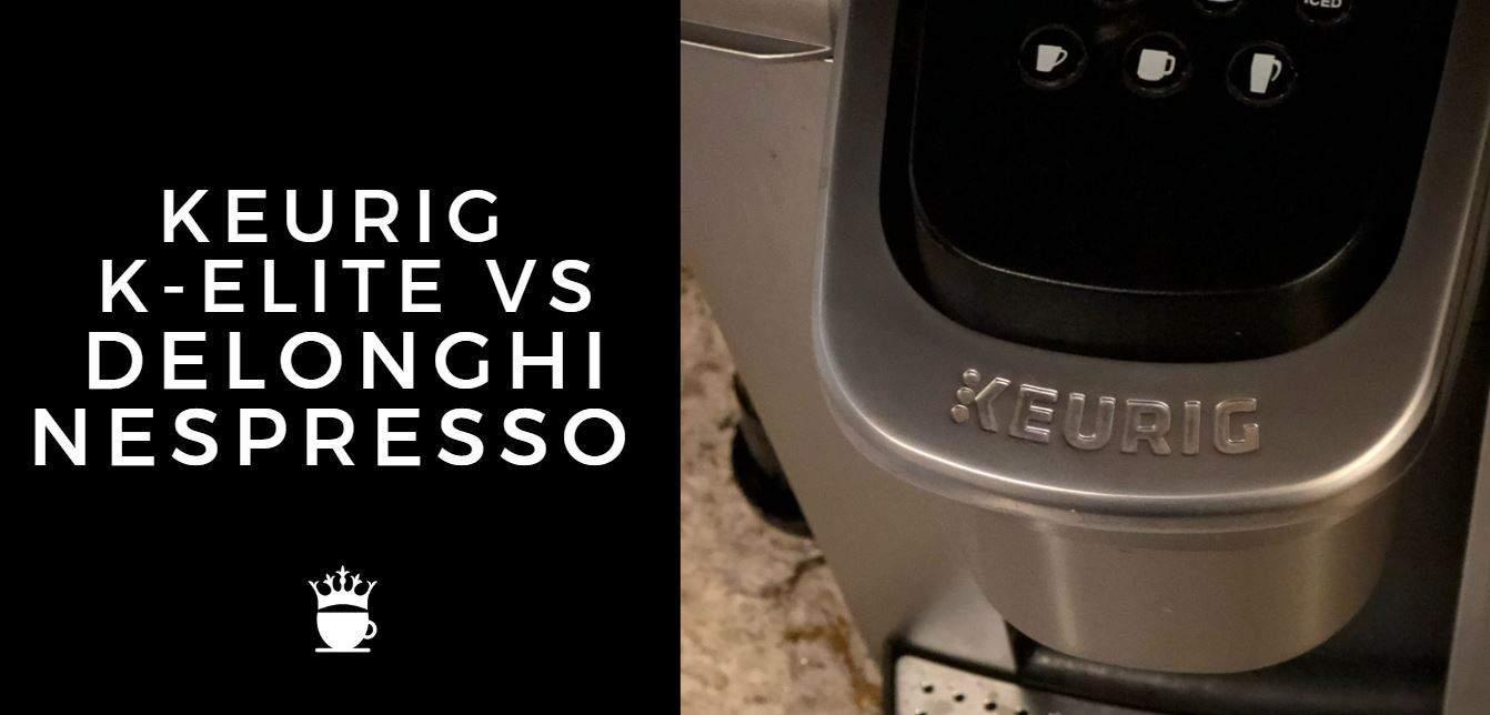 keurig k elite vs delonghi nespresso