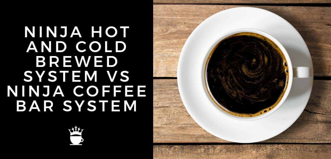 ninja hot and cold brewed system vs ninja coffee bar system