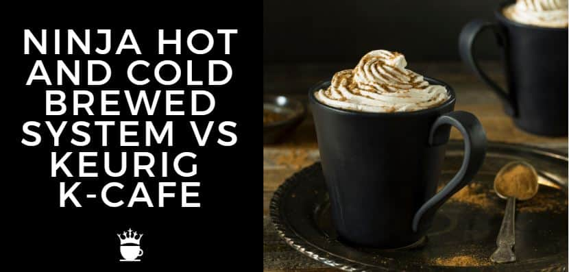 NINJA HOT AND COLD BREWED SYSTEM VS KEURIG K-CAFE