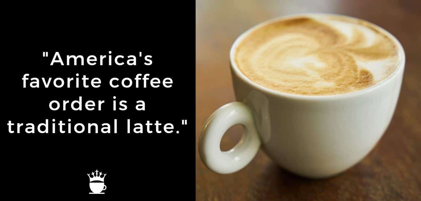 America's favorite coffee order is a traditional latte.