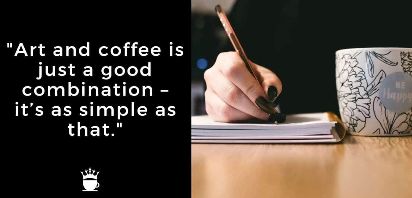 Art and coffee is just a good combination - it's as simple as that.