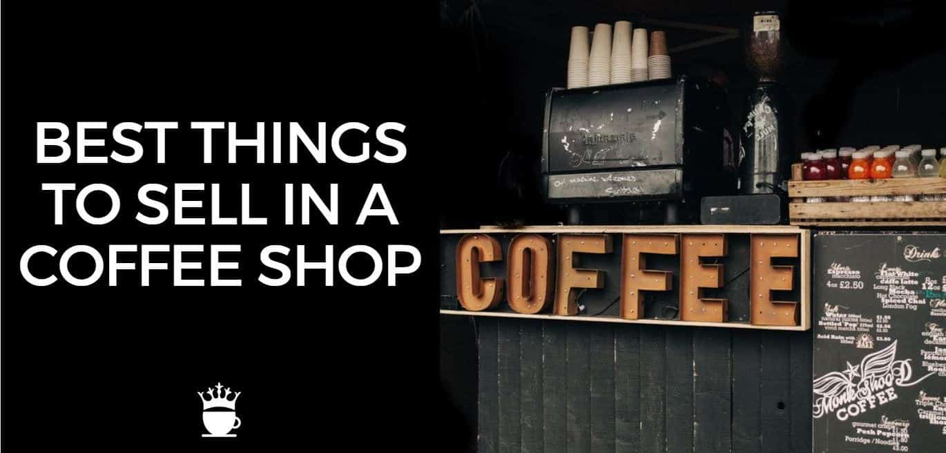 Best Things to Sell in a Coffee Shop