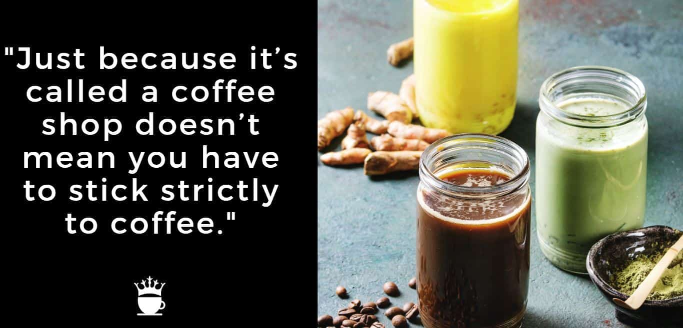 Just because it's called a coffee shop doesn't mean you have to stick strictly to coffee.