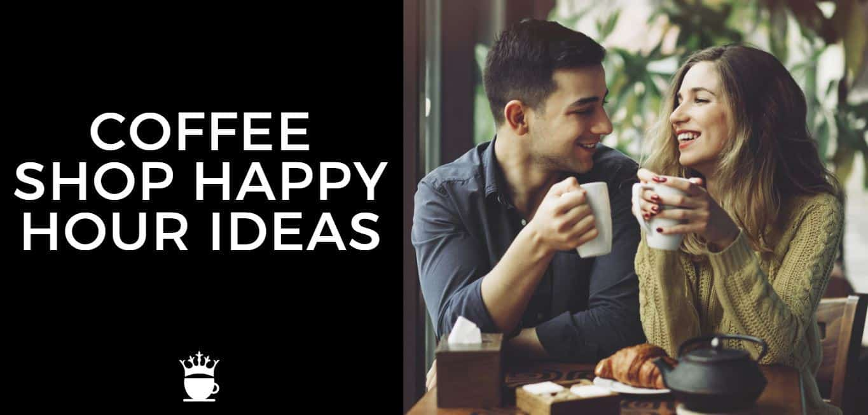 Coffee Shop Happy Hour Ideas