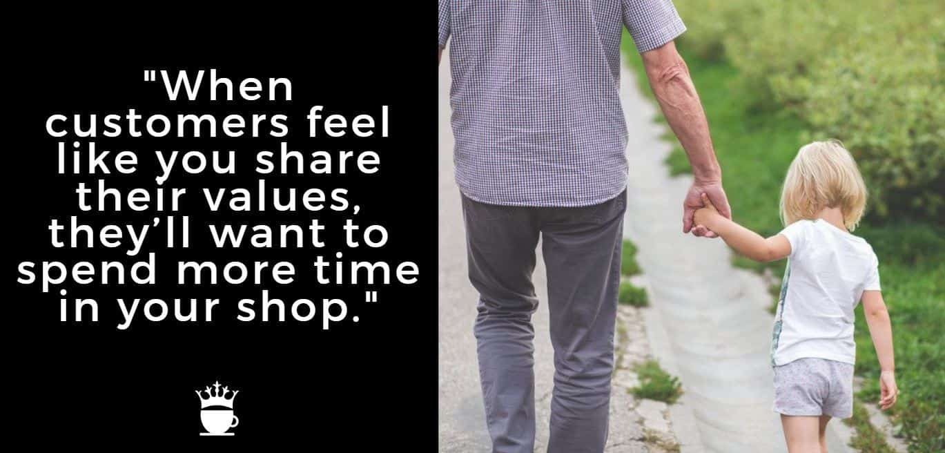 """When customers feel like you share their values, they'll want to spend more time in your shop."""""""