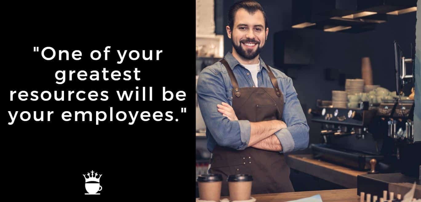 One of your greatest resources will be your employees.