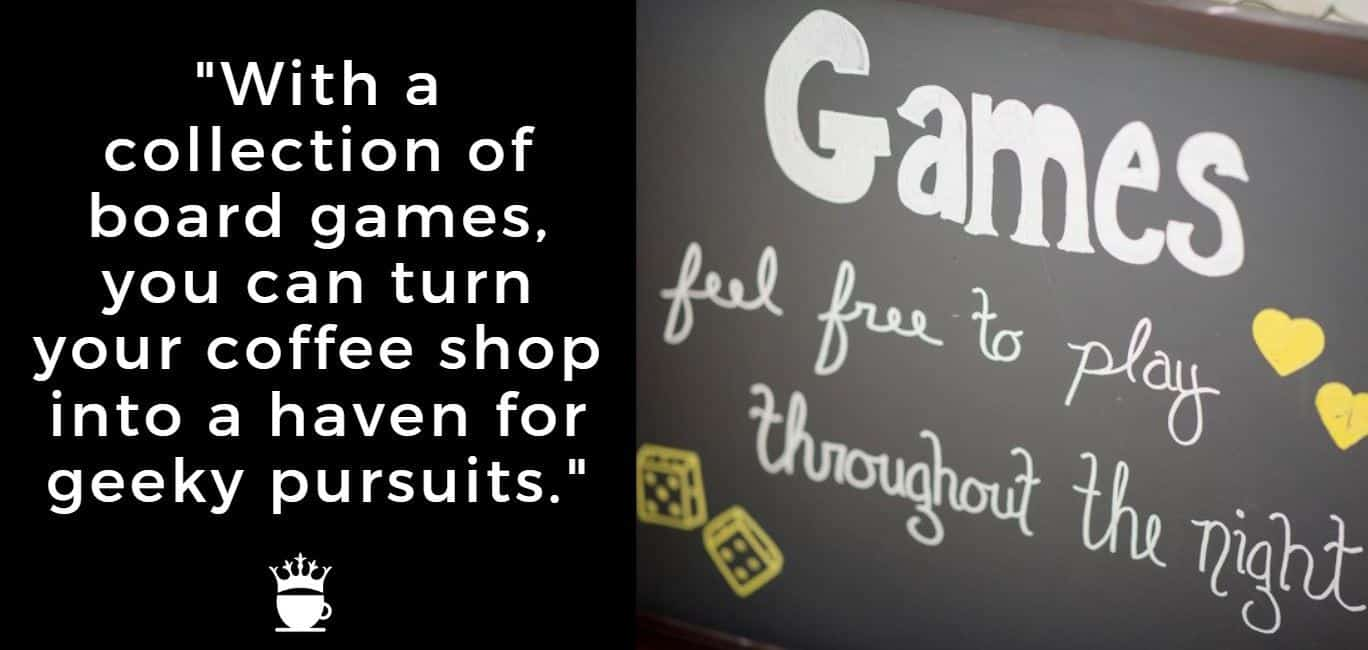 With a collection of board games, you can turn your coffee shop into a haven for geeky pursuits.