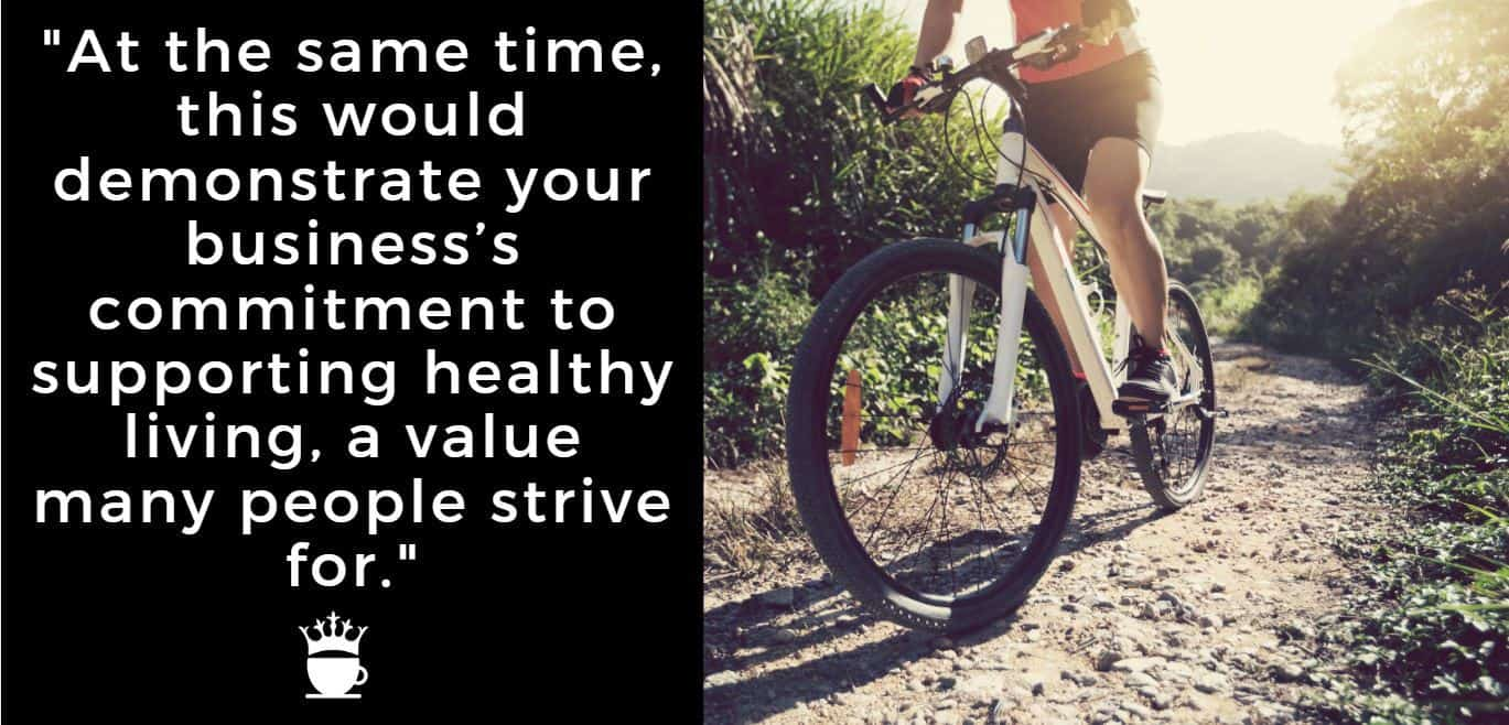 At the same time, this would demonstrate your business's commitment to supporting healthy living, a value many people strive for.