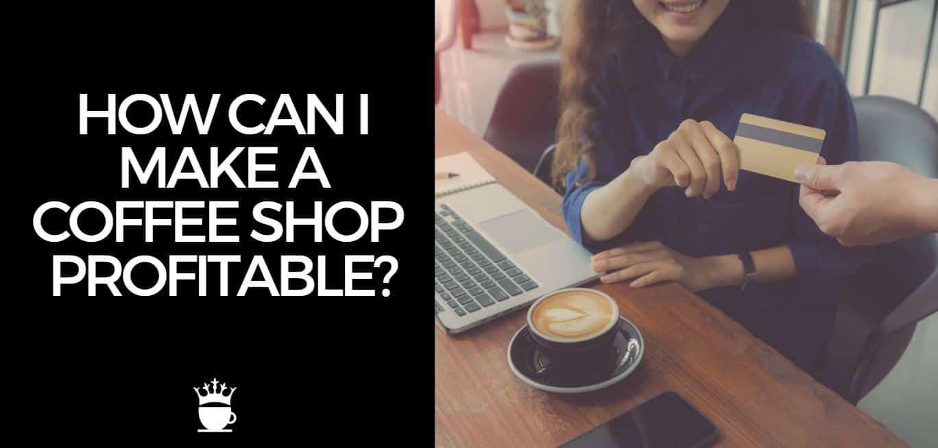 How Can I Make A Coffee Shop Profitable