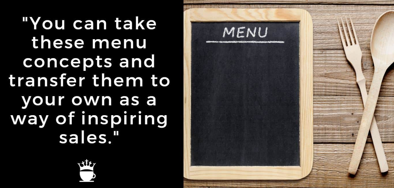 You can take these menu concepts and transfer them to your own as a way of inspiring sales.