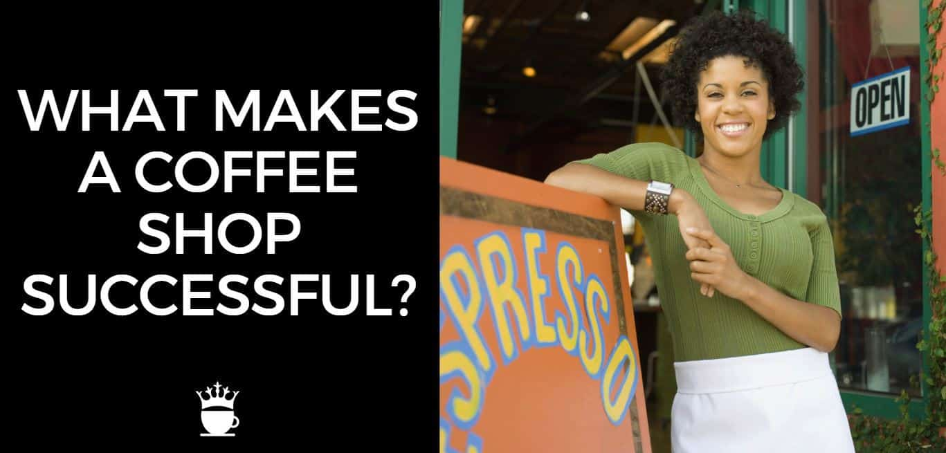 What Makes a Coffee Shop Successful?