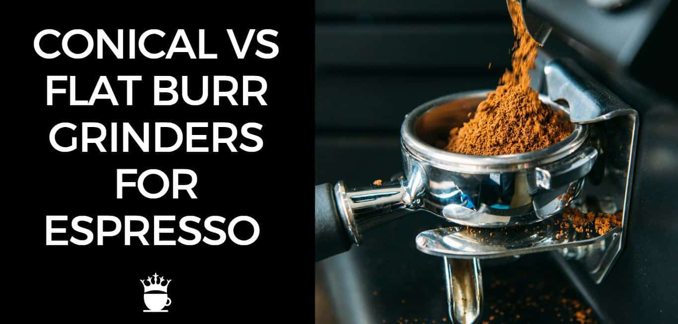 Conical vs Flat Burr Grinders for Espresso