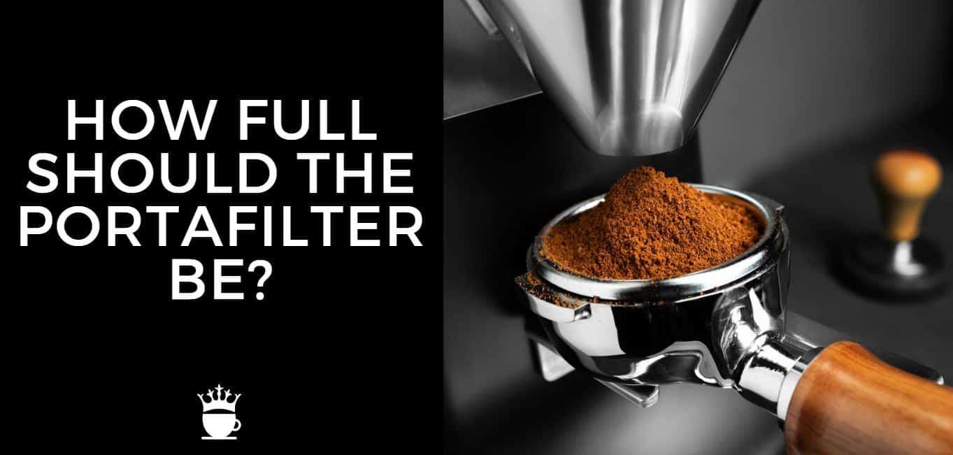 How Full Should the Portafilter Be?