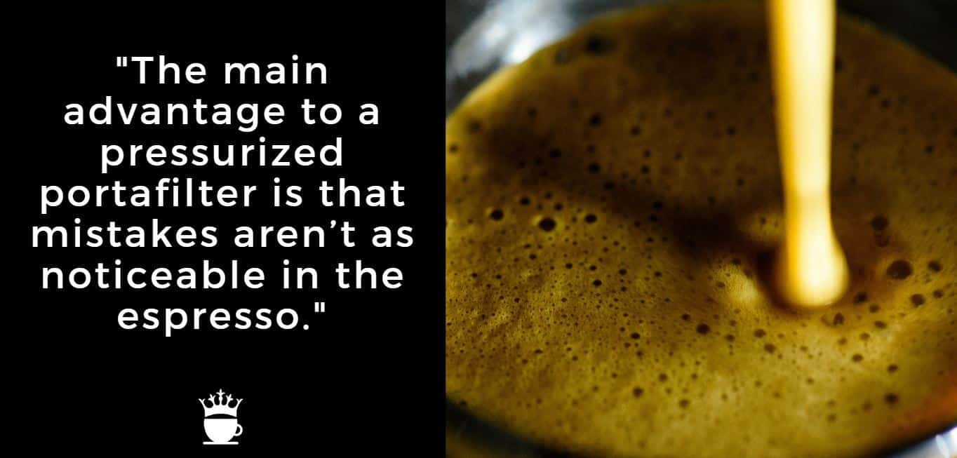 """""""The main advantage to a pressurized portafilter is that mistakes aren't as noticeable in the espresso."""""""