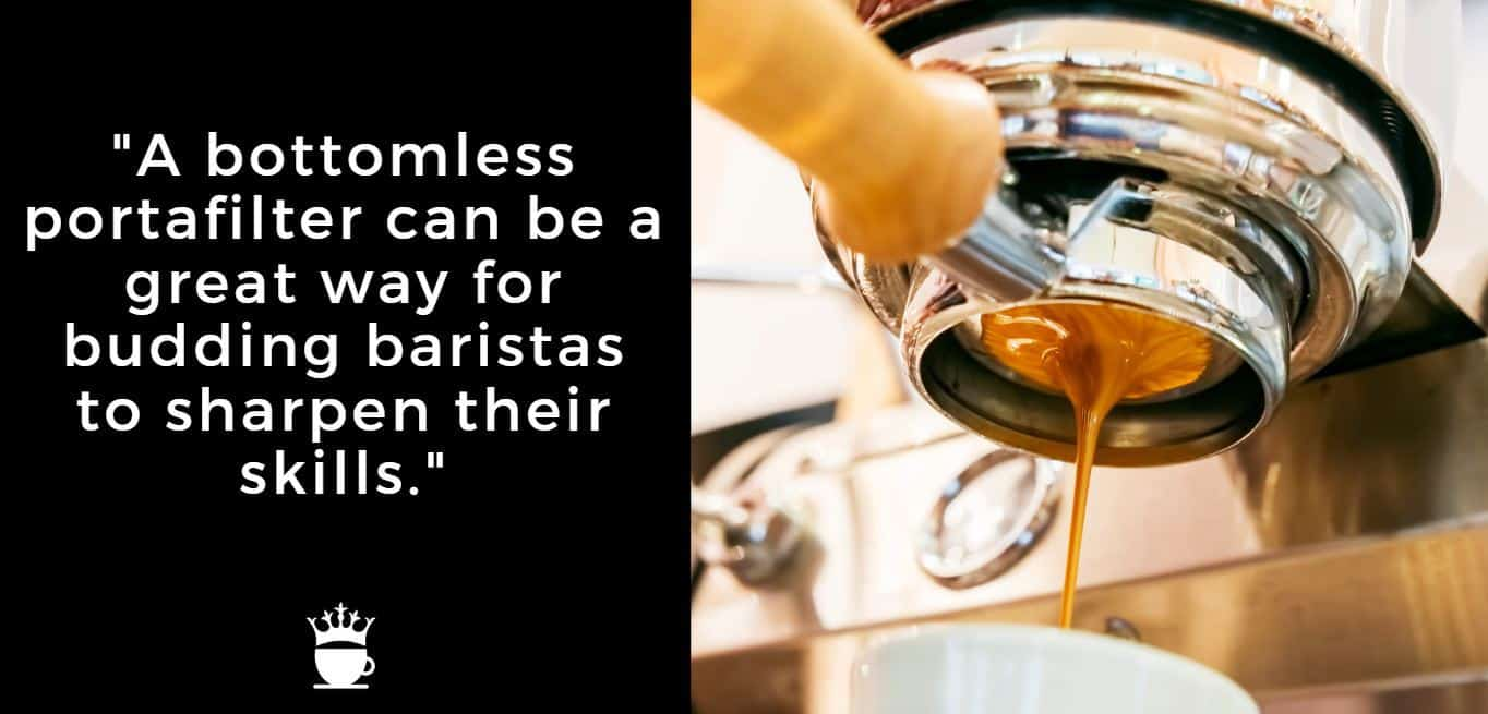 """""""A bottomless portafilter can be a great way for budding baristas to sharpen their skills."""""""