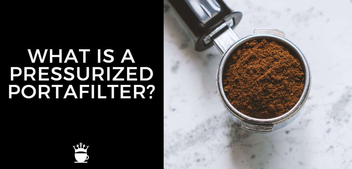 What is a Pressurized Portafilter?