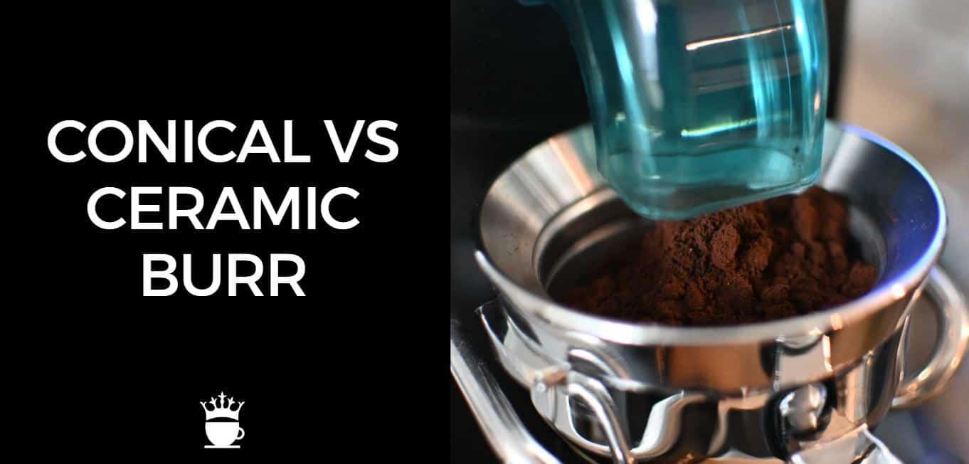 Conical vs Ceramic Burr