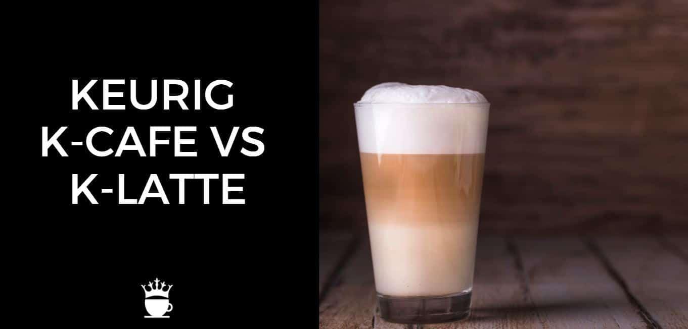Keurig K Cafe vs K Latte