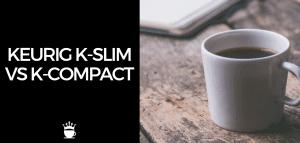 Keurig K-Slim vs K-Compact