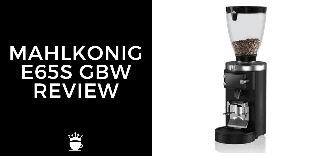 Mahlkonig E65S GBW Review
