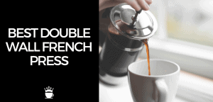 Best Double Wall French Press