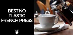 Best No Plastic French Press
