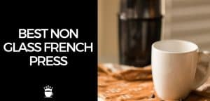 Best Non Glass French Press