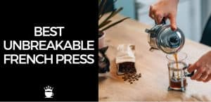 Best Unbreakable French Press