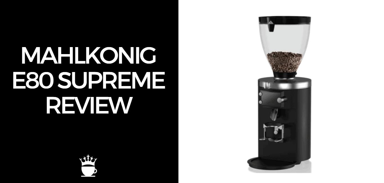 Mahlkonig E80 Supreme Review