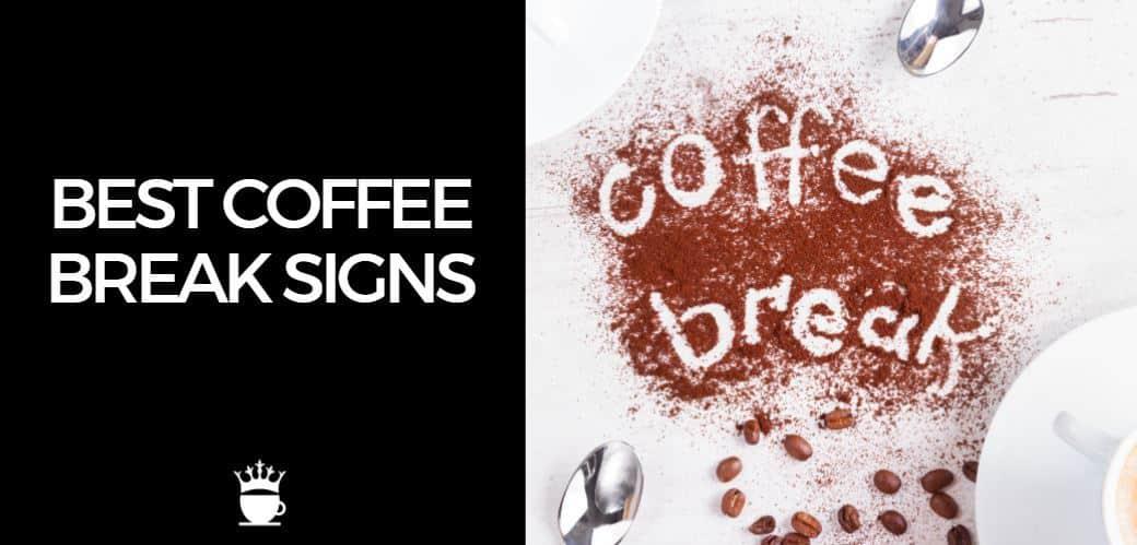Best Coffee Break Signs