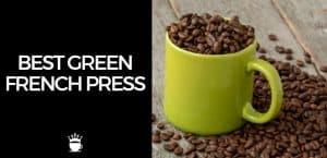 Best Green French Press
