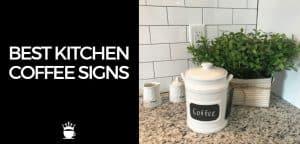 Best Kitchen Coffee Signs