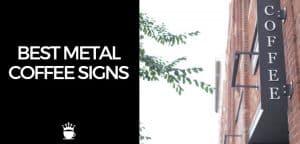 Best Metal Coffee Signs