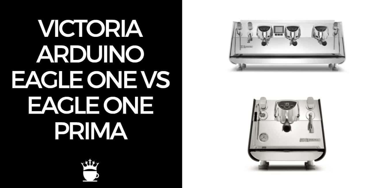 Victoria Arduino Eagle One vs E1 Prima