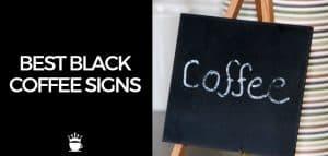 Best Black Coffee Signs