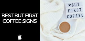 Best But First Coffee Signs