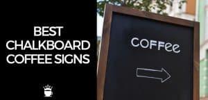 Best Chalkboard Coffee Signs