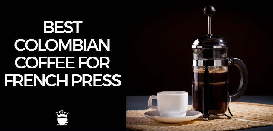 Best Colombian Coffee for French Press