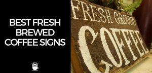 Best Fresh Brewed Coffee Signs
