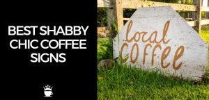 Best Shabby Chic Coffee Signs